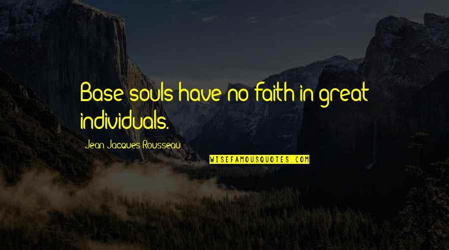 Have Faith Quotes By Jean-Jacques Rousseau: Base souls have no faith in great individuals.