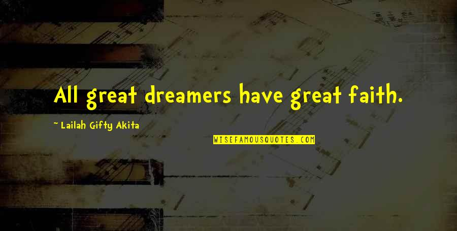 Have Faith Quotes By Lailah Gifty Akita: All great dreamers have great faith.