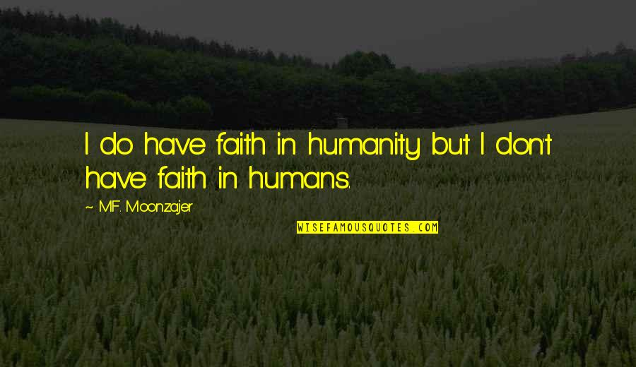 Have Faith Quotes By M.F. Moonzajer: I do have faith in humanity but I