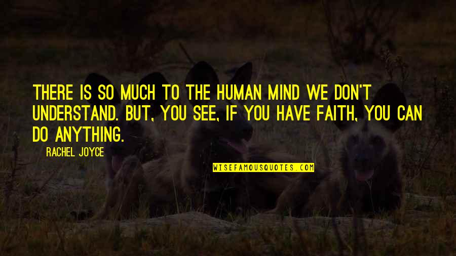 Have Faith Quotes By Rachel Joyce: There is so much to the human mind