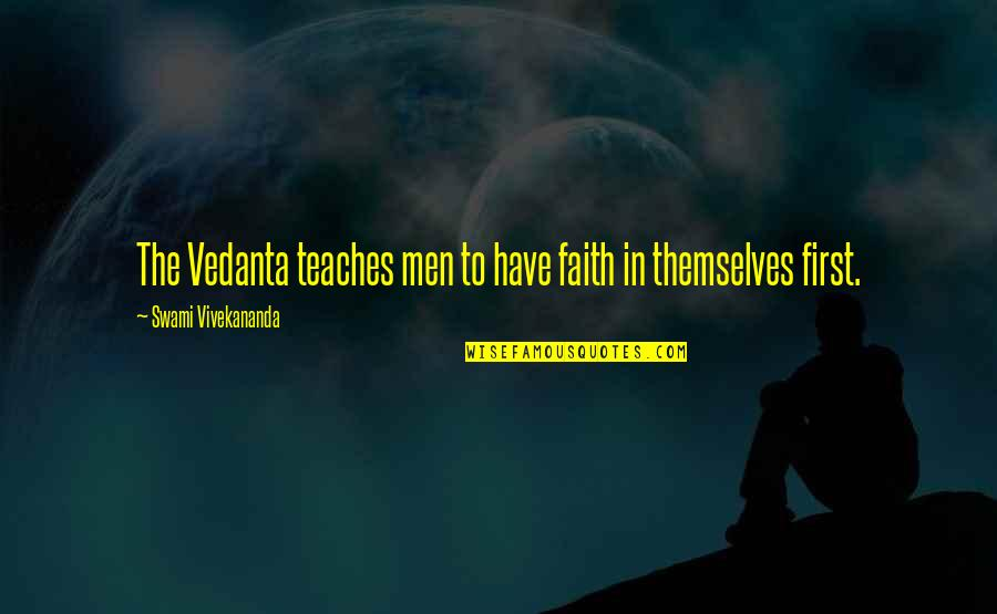Have Faith Quotes By Swami Vivekananda: The Vedanta teaches men to have faith in