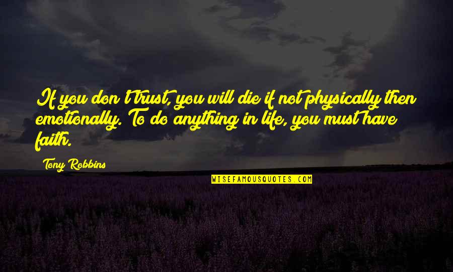 Have Faith Quotes By Tony Robbins: If you don't trust, you will die if