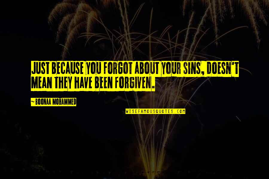 Have Forgiven You Quotes By Boonaa Mohammed: Just because you forgot about your sins, doesn't