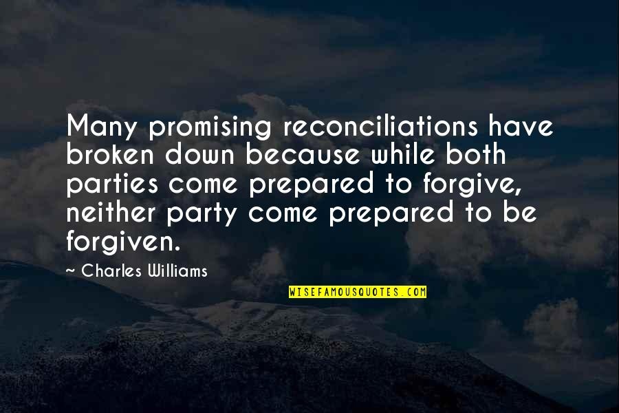 Have Forgiven You Quotes By Charles Williams: Many promising reconciliations have broken down because while