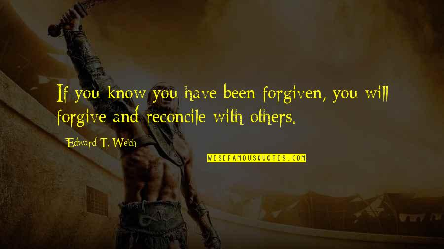 Have Forgiven You Quotes By Edward T. Welch: If you know you have been forgiven, you