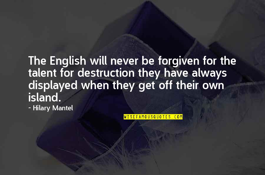 Have Forgiven You Quotes By Hilary Mantel: The English will never be forgiven for the