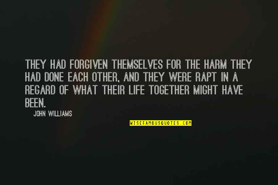 Have Forgiven You Quotes By John Williams: They had forgiven themselves for the harm they