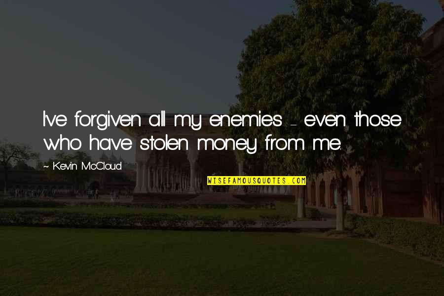 Have Forgiven You Quotes By Kevin McCloud: I've forgiven all my enemies - even those