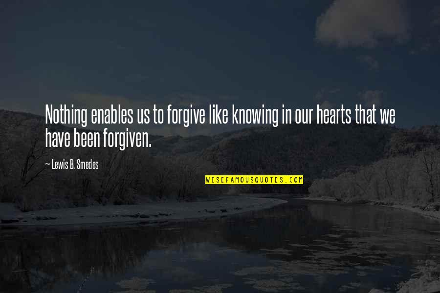 Have Forgiven You Quotes By Lewis B. Smedes: Nothing enables us to forgive like knowing in