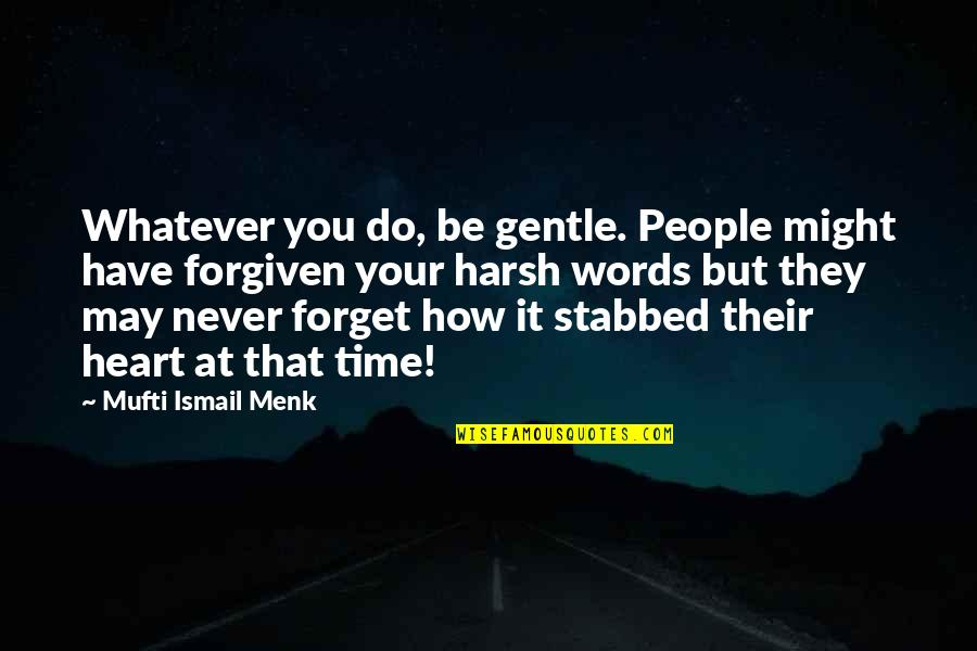 Have Forgiven You Quotes By Mufti Ismail Menk: Whatever you do, be gentle. People might have