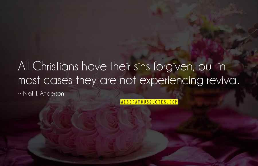 Have Forgiven You Quotes By Neil T. Anderson: All Christians have their sins forgiven, but in