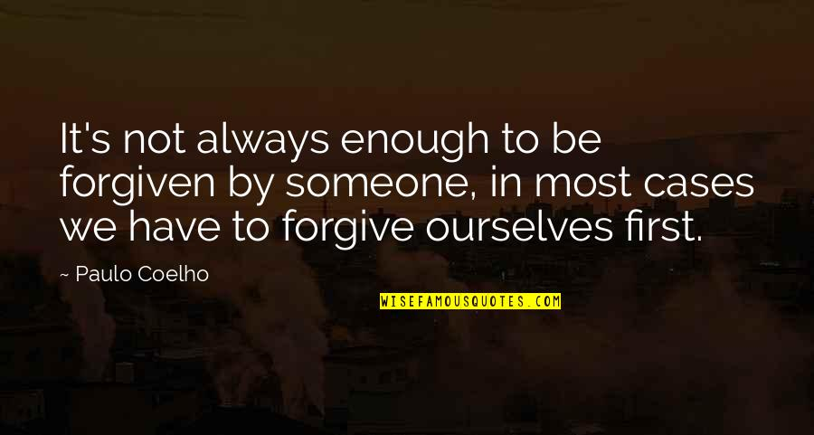 Have Forgiven You Quotes By Paulo Coelho: It's not always enough to be forgiven by