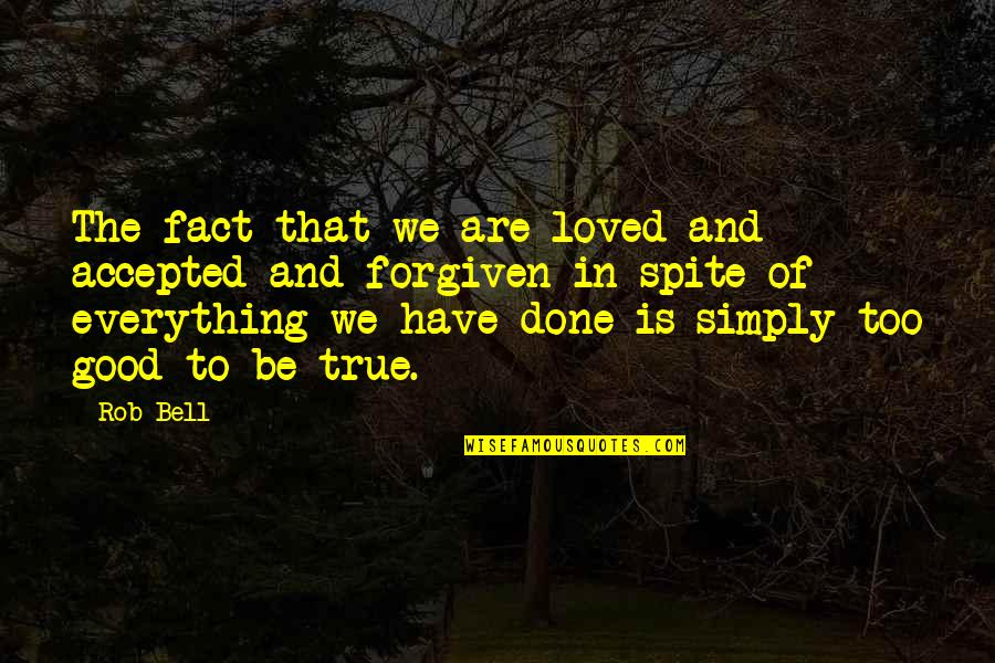 Have Forgiven You Quotes By Rob Bell: The fact that we are loved and accepted