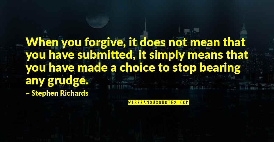 Have Forgiven You Quotes By Stephen Richards: When you forgive, it does not mean that