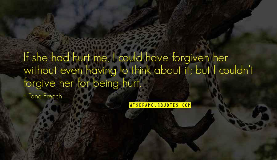 Have Forgiven You Quotes By Tana French: If she had hurt me, I could have