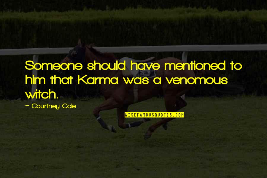 Have I Mentioned Quotes By Courtney Cole: Someone should have mentioned to him that Karma