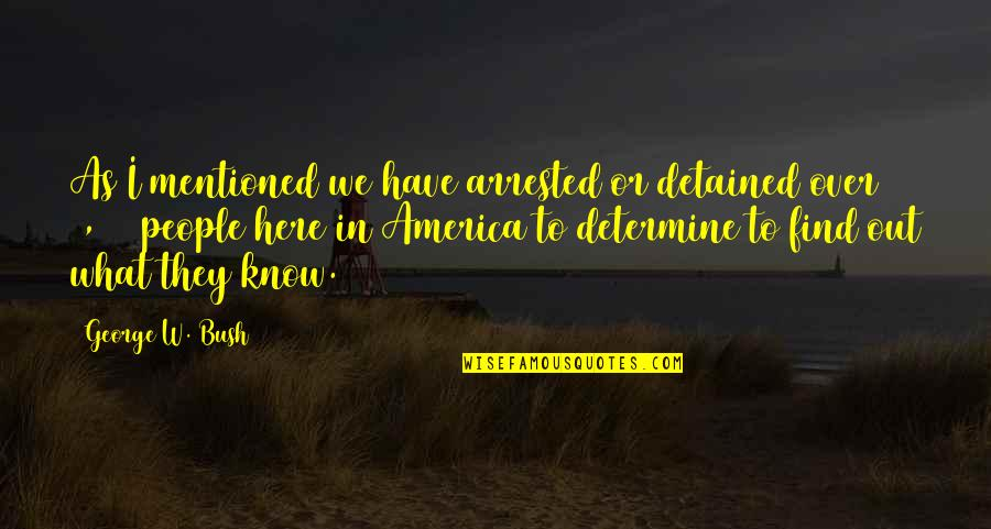 Have I Mentioned Quotes By George W. Bush: As I mentioned we have arrested or detained