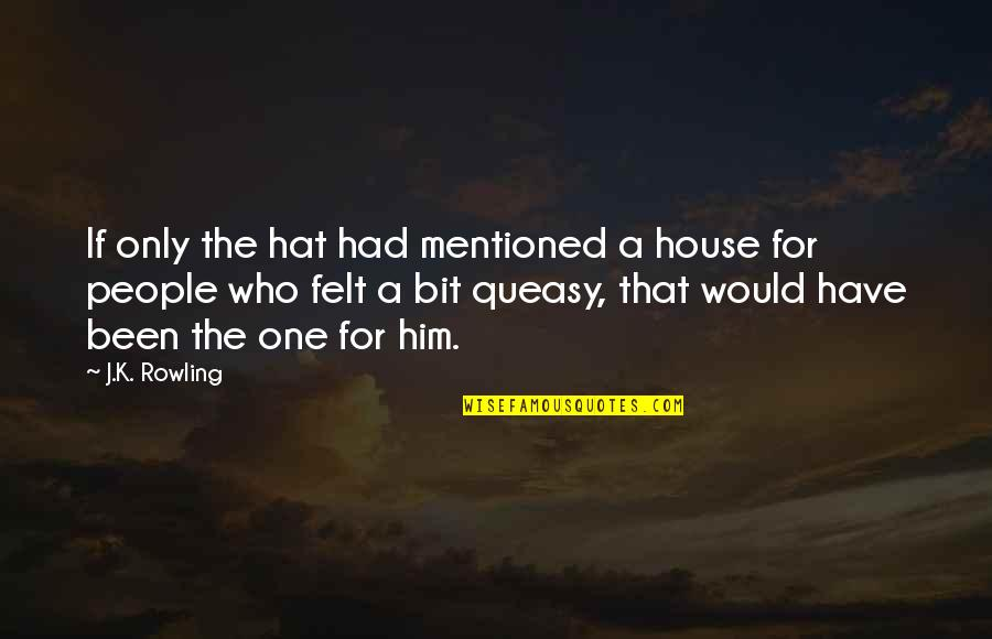 Have I Mentioned Quotes By J.K. Rowling: If only the hat had mentioned a house