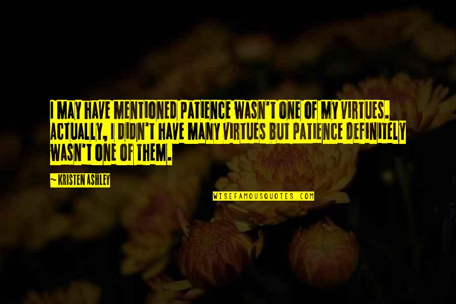 Have I Mentioned Quotes By Kristen Ashley: I may have mentioned patience wasn't one of