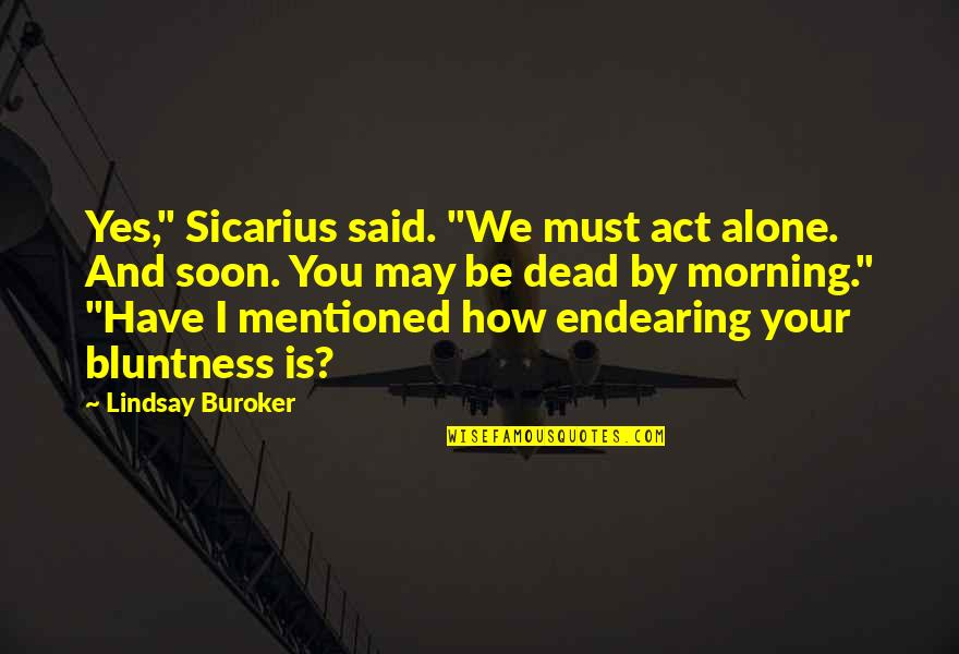 """Have I Mentioned Quotes By Lindsay Buroker: Yes,"""" Sicarius said. """"We must act alone. And"""