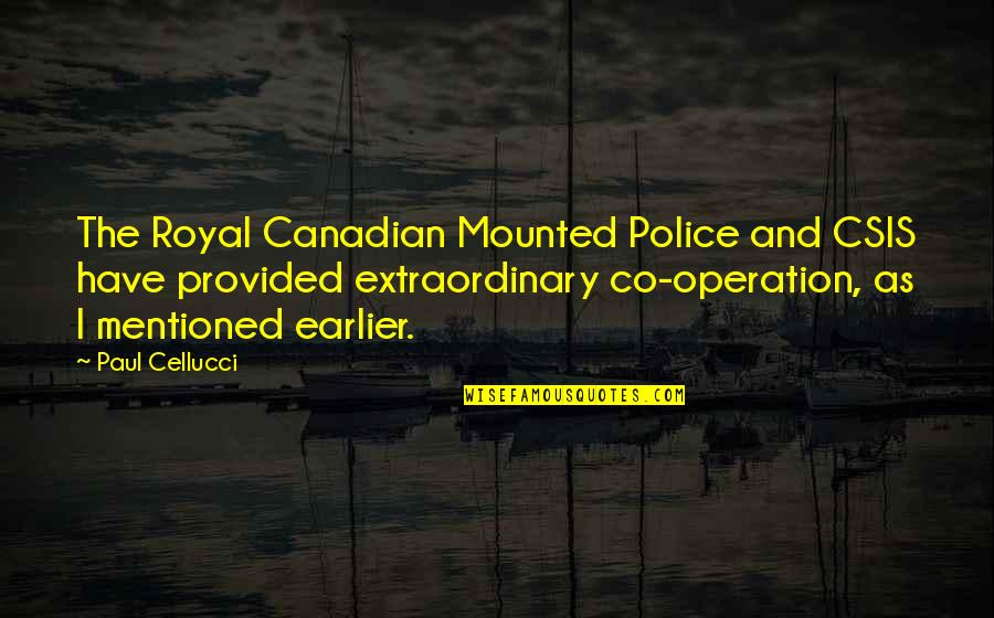 Have I Mentioned Quotes By Paul Cellucci: The Royal Canadian Mounted Police and CSIS have