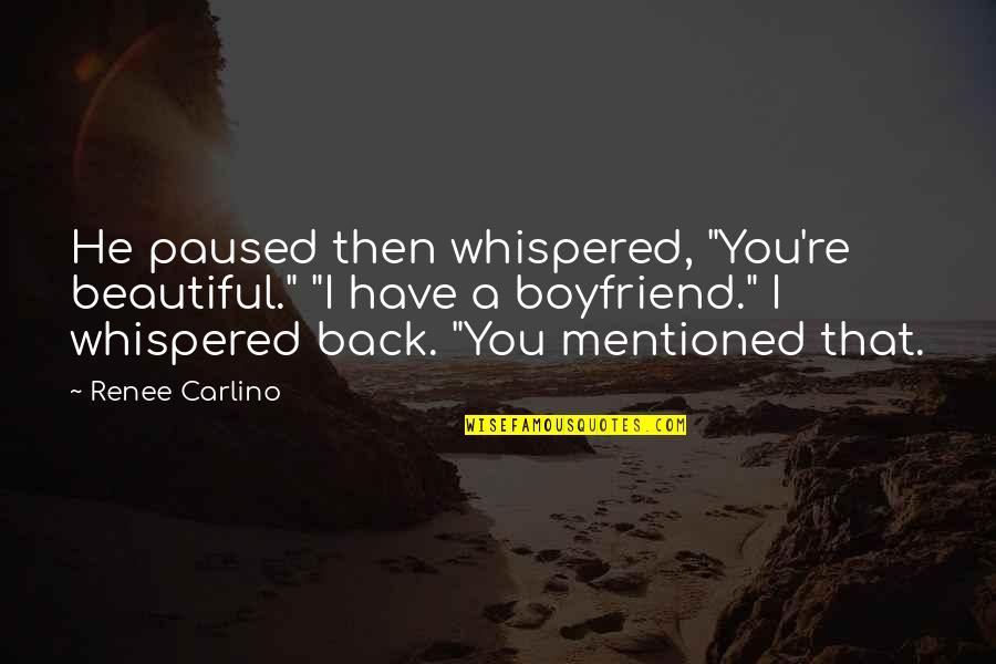 """Have I Mentioned Quotes By Renee Carlino: He paused then whispered, """"You're beautiful."""" """"I have"""