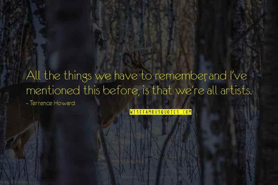 Have I Mentioned Quotes By Terrence Howard: All the things we have to remember, and
