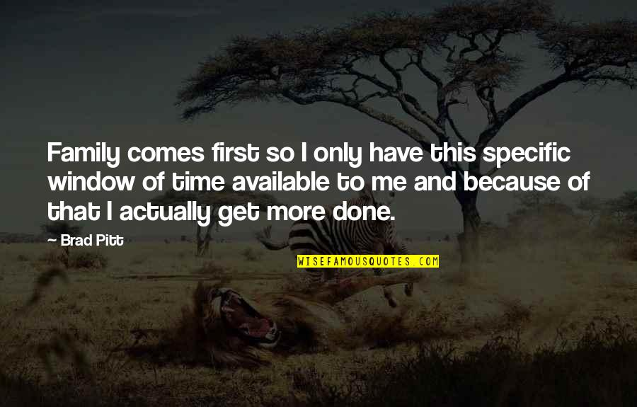 Have No Time For Me Quotes By Brad Pitt: Family comes first so I only have this