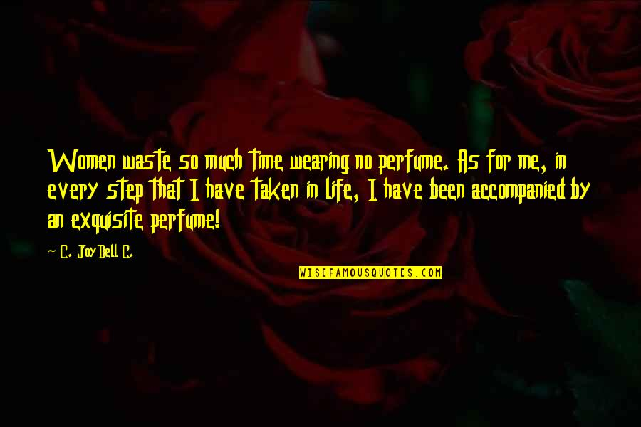 Have No Time For Me Quotes By C. JoyBell C.: Women waste so much time wearing no perfume.