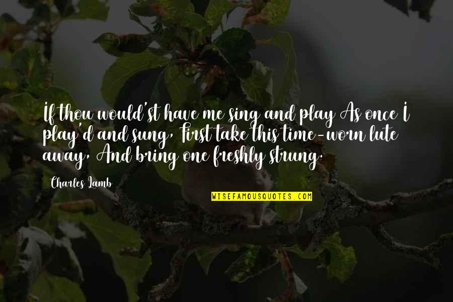 Have No Time For Me Quotes By Charles Lamb: If thou would'st have me sing and play