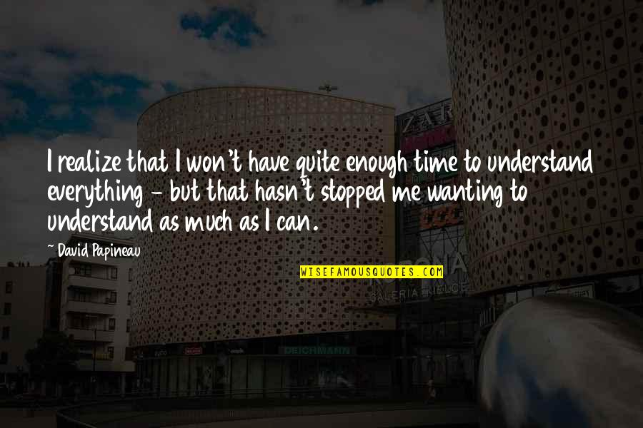 Have No Time For Me Quotes By David Papineau: I realize that I won't have quite enough