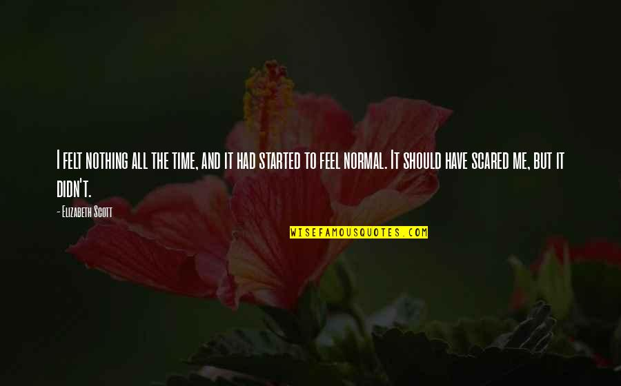 Have No Time For Me Quotes By Elizabeth Scott: I felt nothing all the time, and it