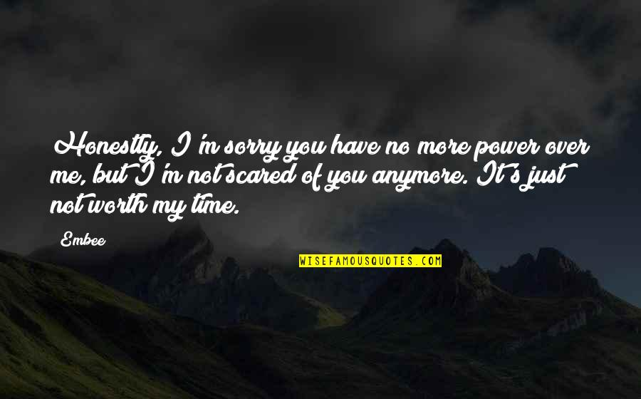 Have No Time For Me Quotes By Embee: Honestly, I'm sorry you have no more power