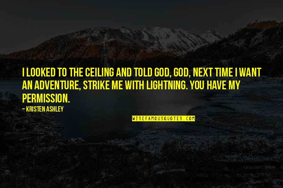 Have No Time For Me Quotes By Kristen Ashley: I looked to the ceiling and told God,