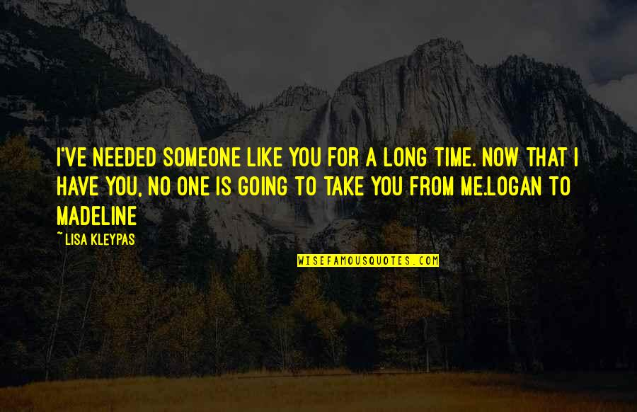 Have No Time For Me Quotes By Lisa Kleypas: I've needed someone like you for a long