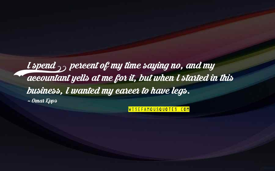Have No Time For Me Quotes By Omar Epps: I spend 90 percent of my time saying