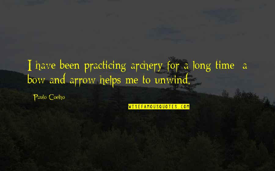 Have No Time For Me Quotes By Paulo Coelho: I have been practicing archery for a long