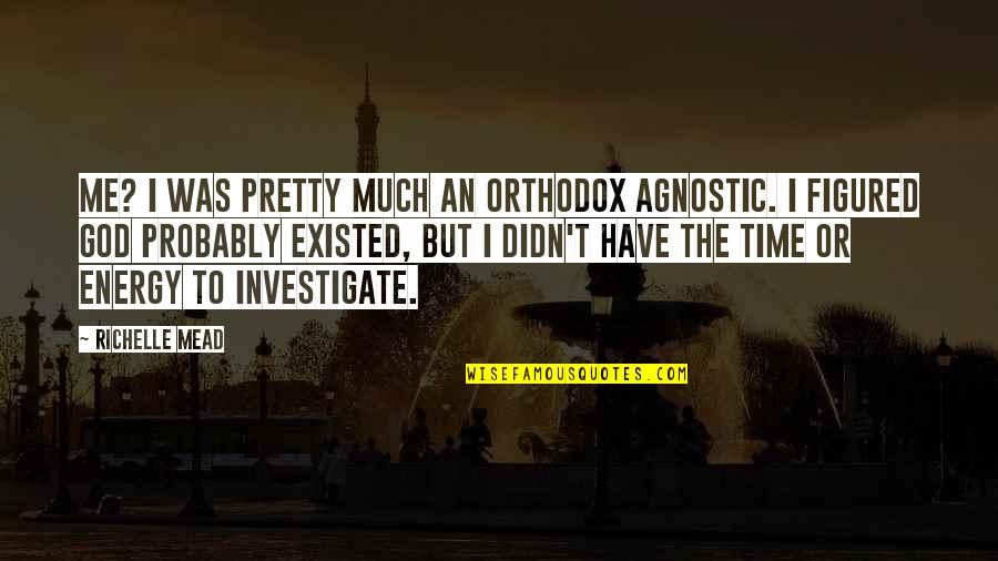 Have No Time For Me Quotes By Richelle Mead: Me? I was pretty much an Orthodox Agnostic.