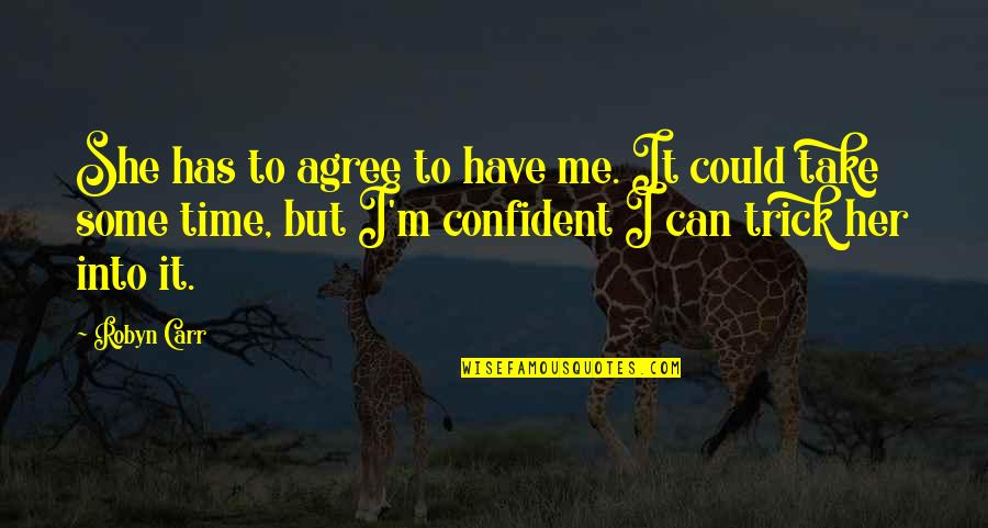 Have No Time For Me Quotes By Robyn Carr: She has to agree to have me. It
