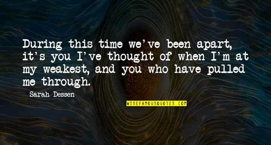 Have No Time For Me Quotes By Sarah Dessen: During this time we've been apart, it's you