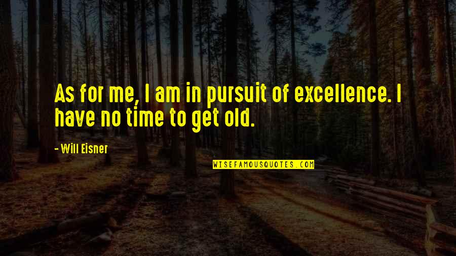 Have No Time For Me Quotes By Will Eisner: As for me, I am in pursuit of