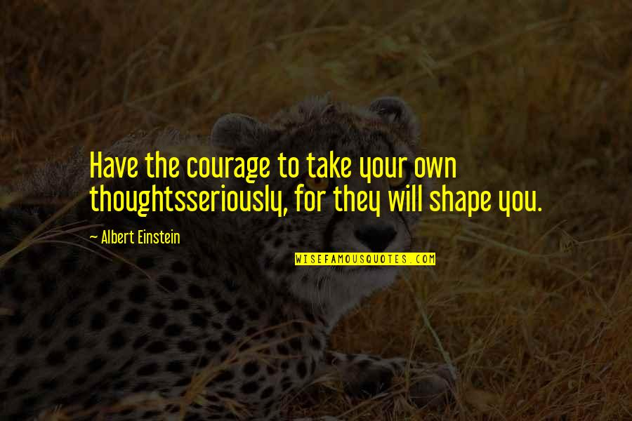 Have Your Own Thoughts Quotes By Albert Einstein: Have the courage to take your own thoughtsseriously,