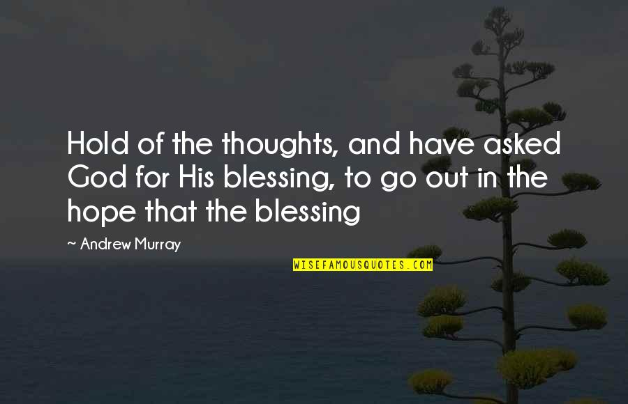 Have Your Own Thoughts Quotes By Andrew Murray: Hold of the thoughts, and have asked God