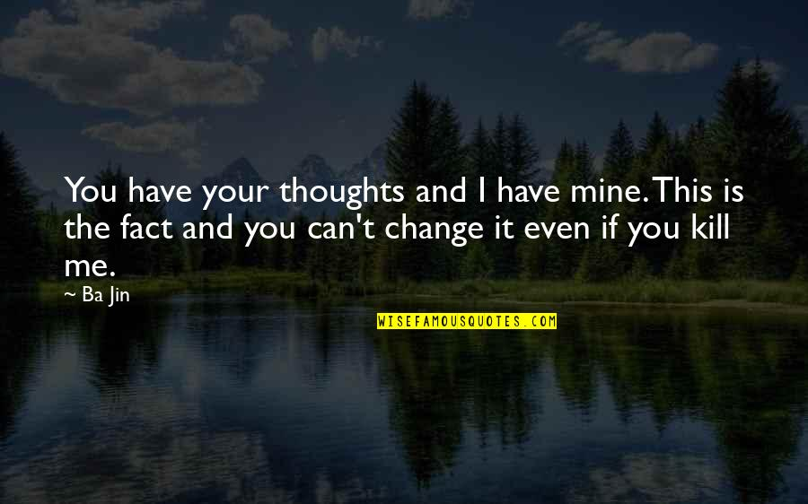Have Your Own Thoughts Quotes By Ba Jin: You have your thoughts and I have mine.
