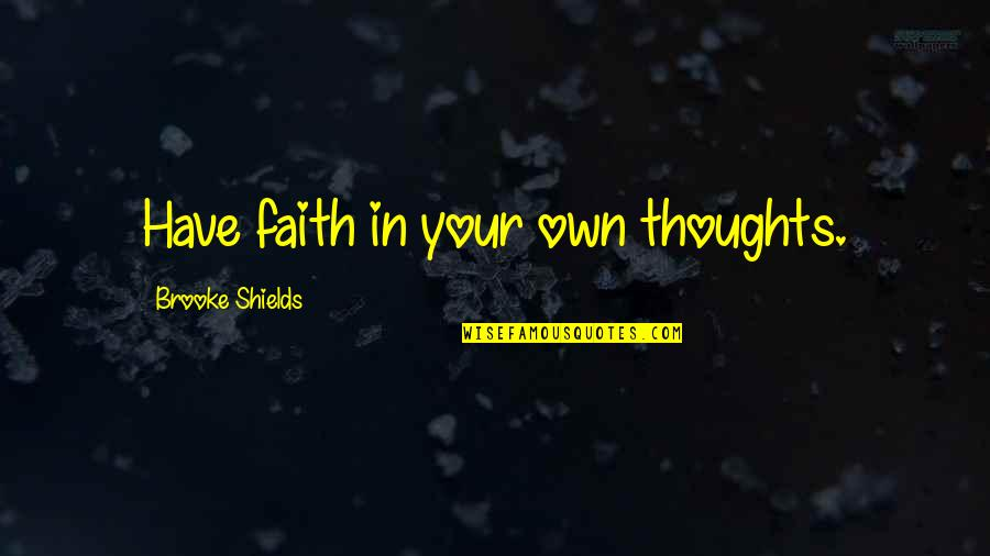 Have Your Own Thoughts Quotes By Brooke Shields: Have faith in your own thoughts.