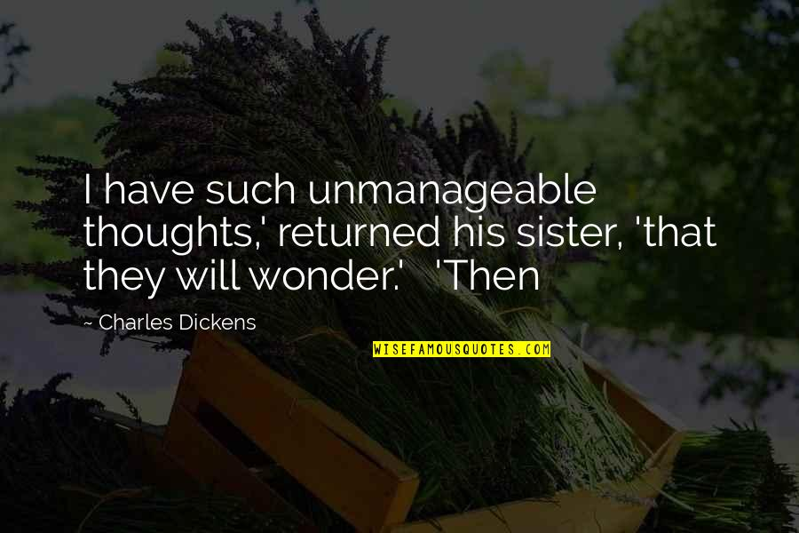 Have Your Own Thoughts Quotes By Charles Dickens: I have such unmanageable thoughts,' returned his sister,