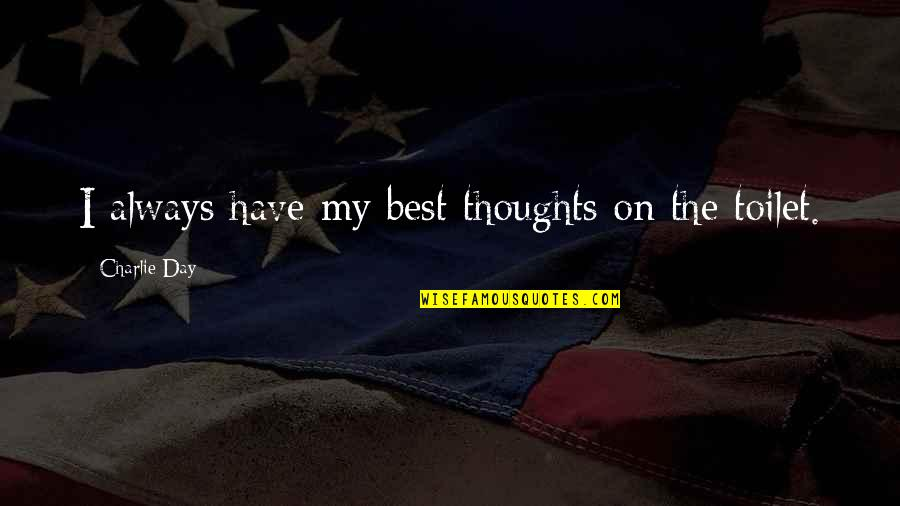 Have Your Own Thoughts Quotes By Charlie Day: I always have my best thoughts on the