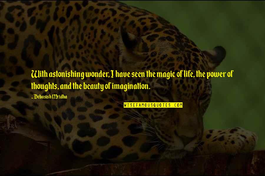 Have Your Own Thoughts Quotes By Debasish Mridha: With astonishing wonder, I have seen the magic