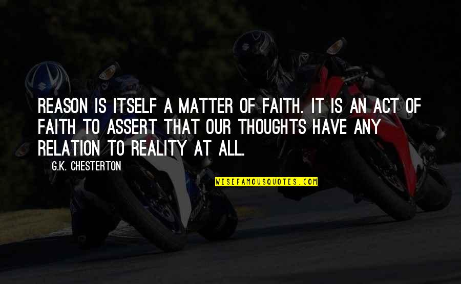 Have Your Own Thoughts Quotes By G.K. Chesterton: Reason is itself a matter of faith. It