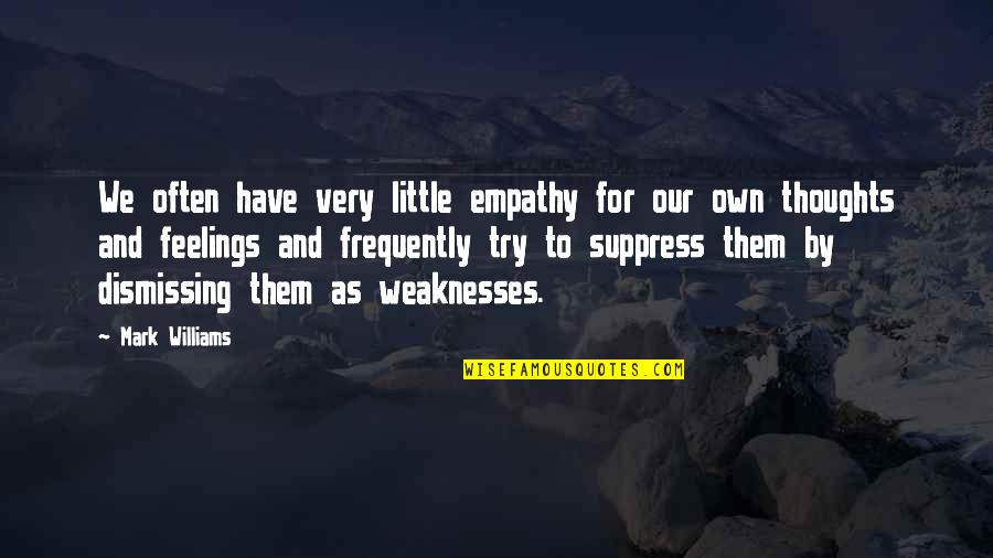 Have Your Own Thoughts Quotes By Mark Williams: We often have very little empathy for our